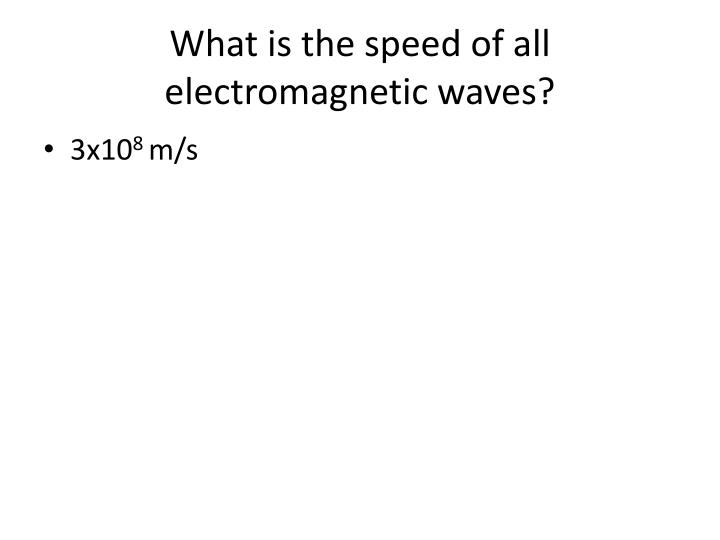 What is the speed of all electromagnetic waves?