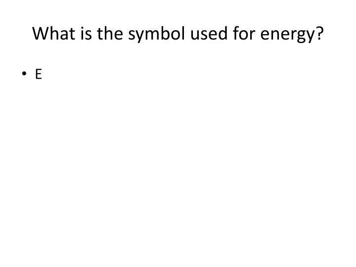 What is the symbol used for energy?