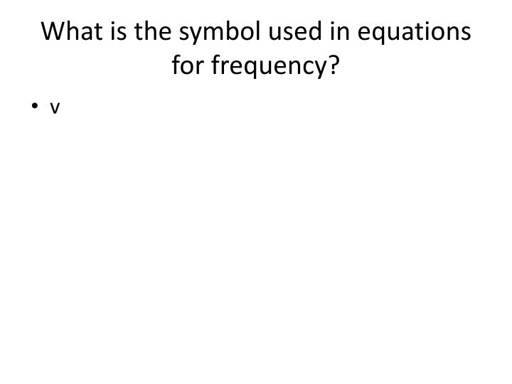 What is the symbol used in equations for frequency?