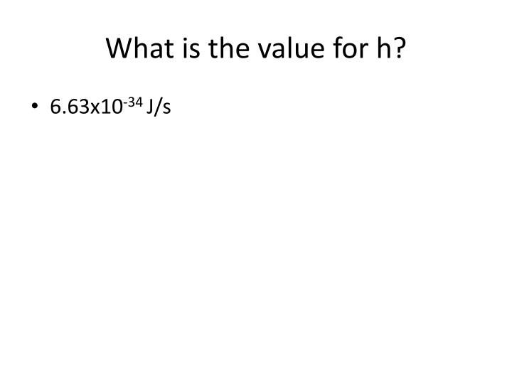 What is the value for h?