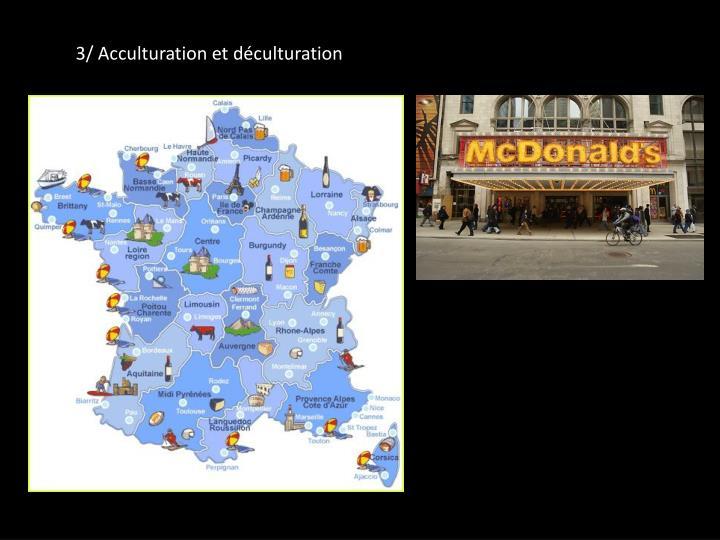 3/ Acculturation et déculturation