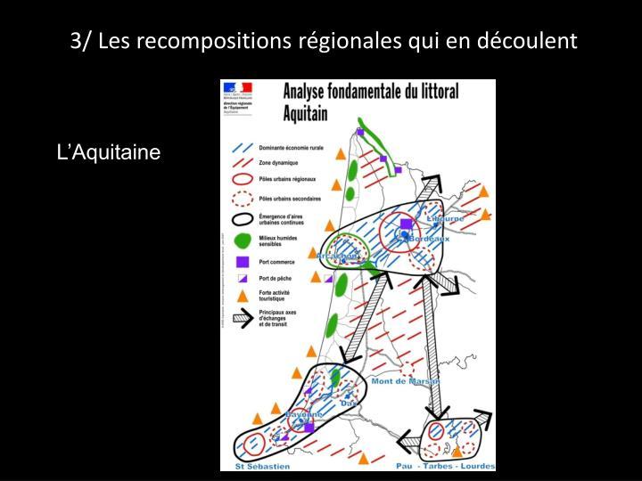 3/ Les recompositions régionales qui en découlent