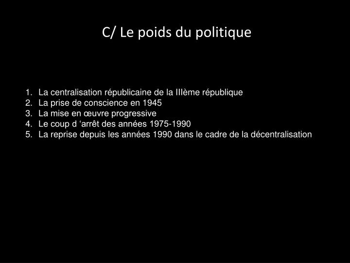 C/ Le poids du politique