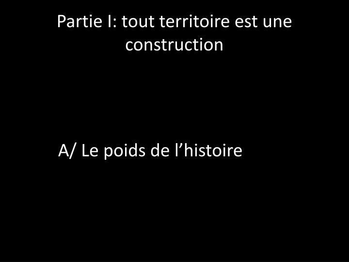 Partie I: tout territoire est une construction