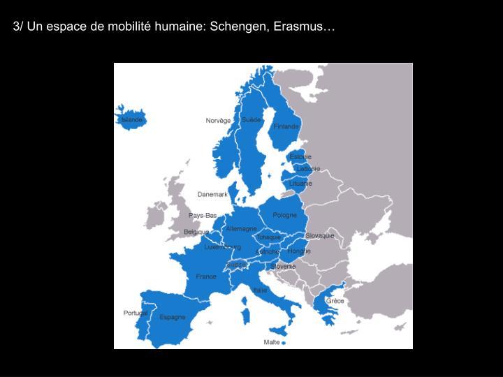 3/ Un espace de mobilité humaine: Schengen, Erasmus…