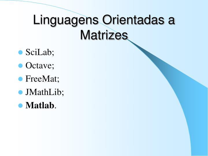 Linguagens Orientadas a Matrizes