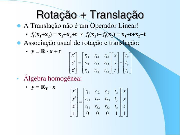 Rotação + Translação