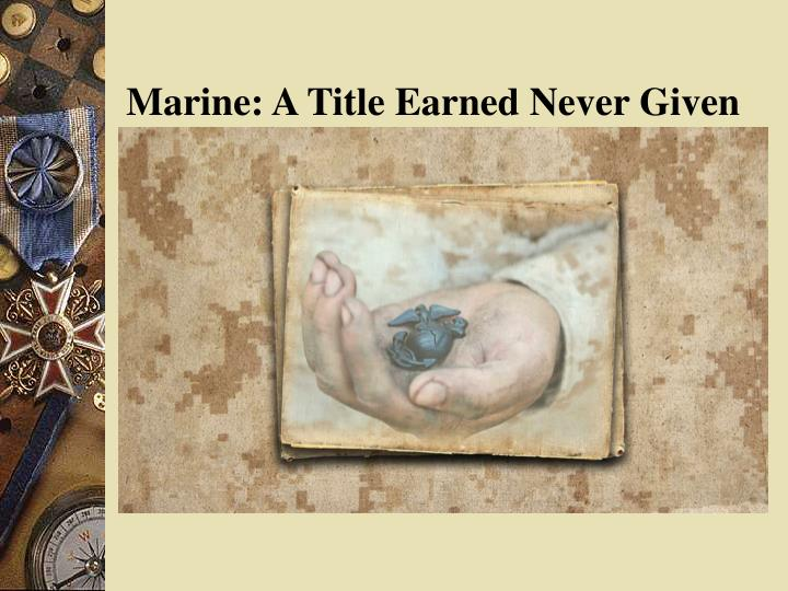 Marine: A Title Earned Never Given