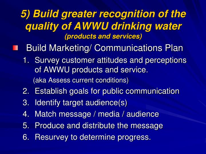 5) Build greater recognition of the quality of AWWU drinking water