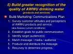 5 build greater recognition of the quality of awwu drinking water products and services