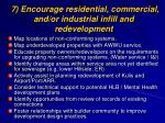 7 encourage residential commercial and or industrial infill and redevelopment