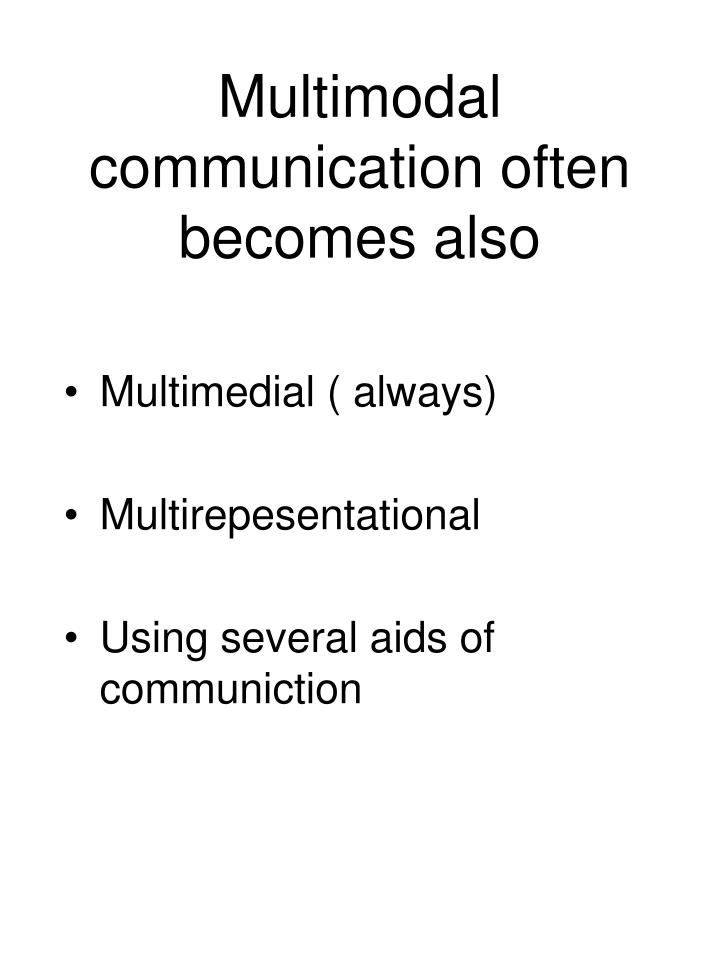 Multimodal communication often becomes also