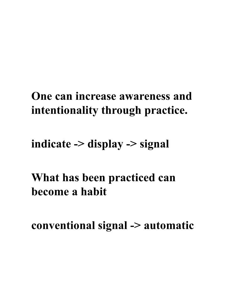 One can increase awareness and intentionality through practice.