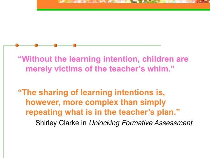 """Without the learning intention, children are merely victims of the teacher's whim."""
