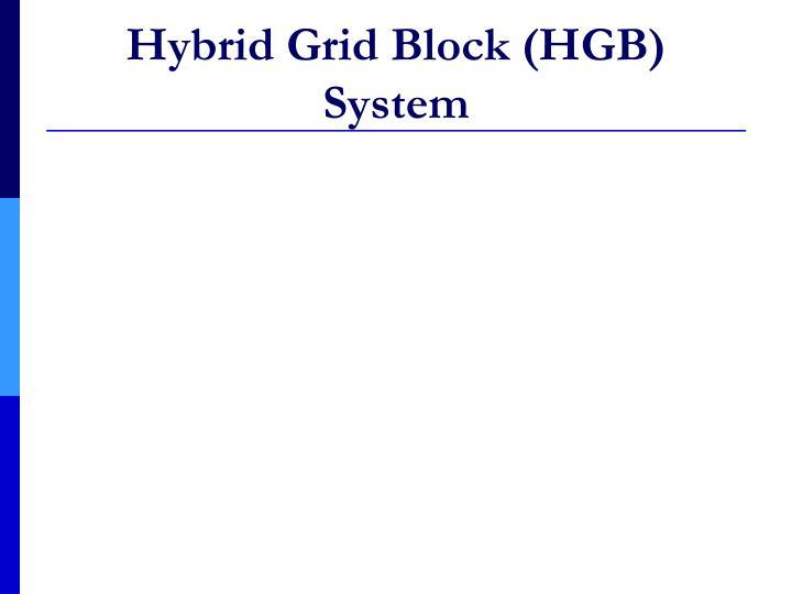 Hybrid Grid Block (HGB) System