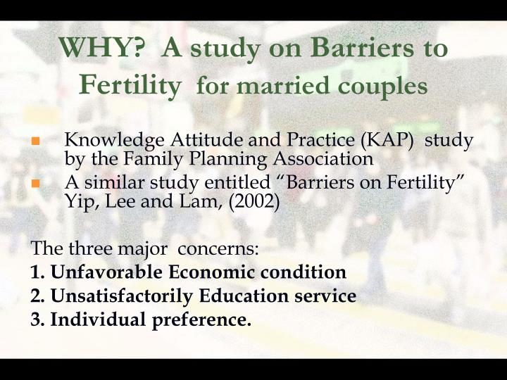 WHY?  A study on Barriers to Fertility