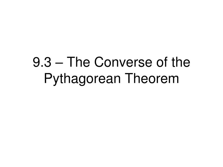 9.3 – The Converse of the Pythagorean Theorem