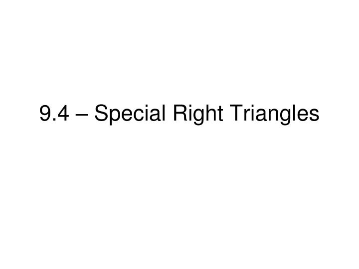 9.4 – Special Right Triangles