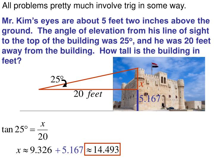 All problems pretty much involve trig in some way.