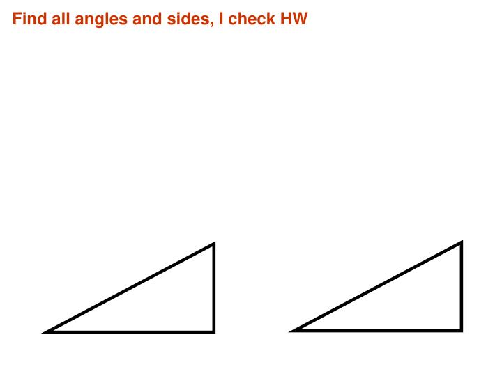 Find all angles and sides, I check HW