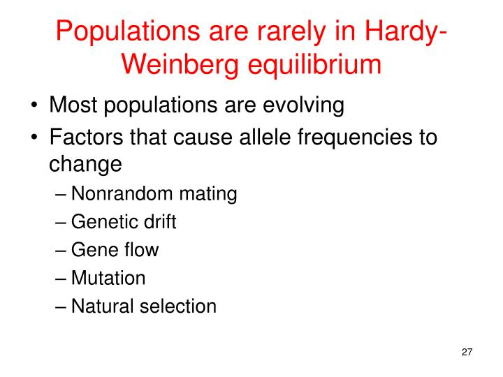 Populations are rarely in Hardy-Weinberg equilibrium