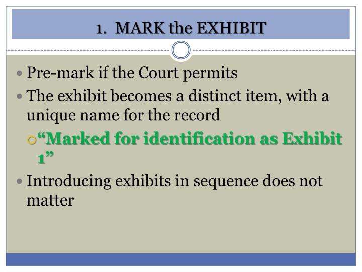 1.  MARK the EXHIBIT
