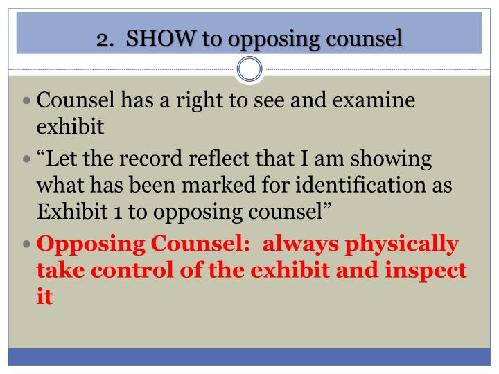 2.  SHOW to opposing counsel