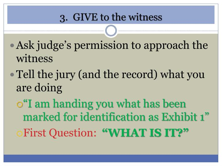 3.  GIVE to the witness