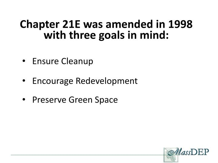 Chapter 21E was amended in 1998 with three goals in mind: