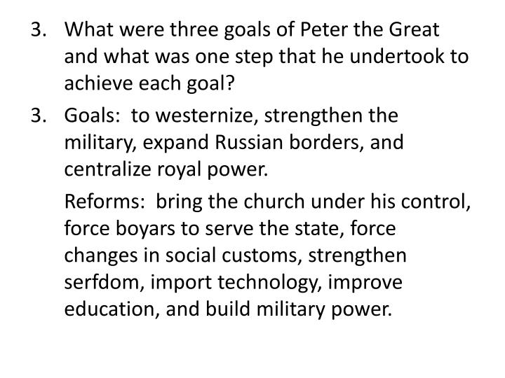 What were three goals of Peter the Great and what was one step that he undertook to achieve each goal?