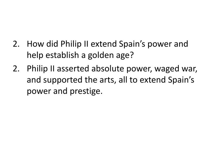 How did Philip II extend Spain's power and help establish a golden age?