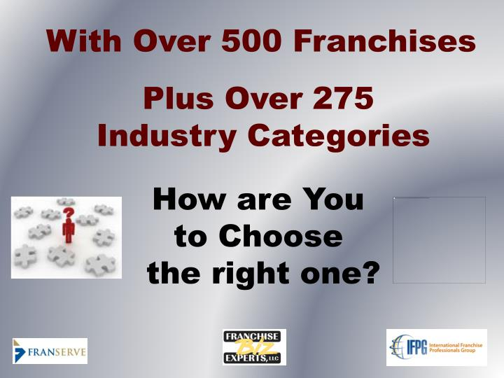 With Over 500 Franchises