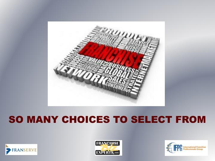 SO MANY CHOICES TO SELECT FROM