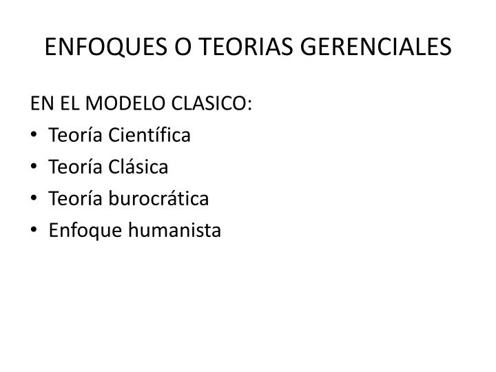 ENFOQUES O TEORIAS GERENCIALES