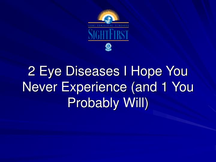 2 Eye Diseases I Hope You Never Experience (and 1 You Probably Will)