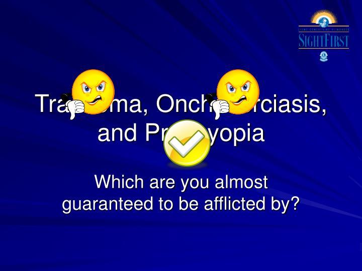 Trachoma, Onchocerciasis, and Presbyopia