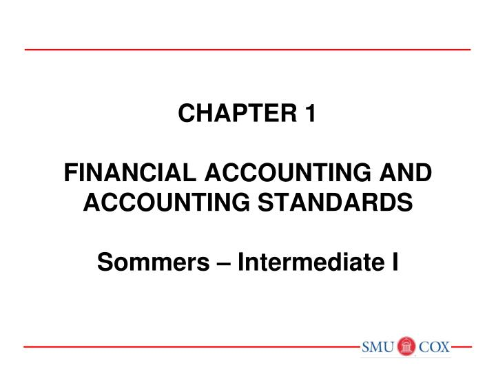 Chapter 1 financial accounting and accounting standards sommers intermediate i