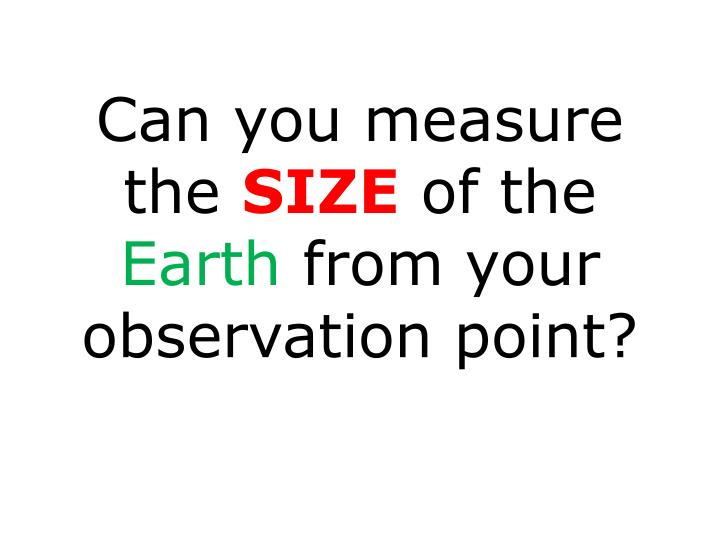 Can you measure the size of the earth from your observation point