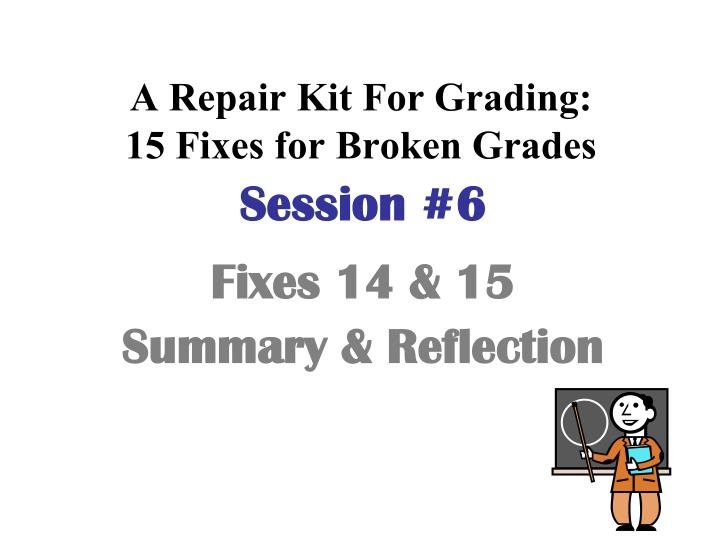 A repair kit for grading 15 fixes for broken grades