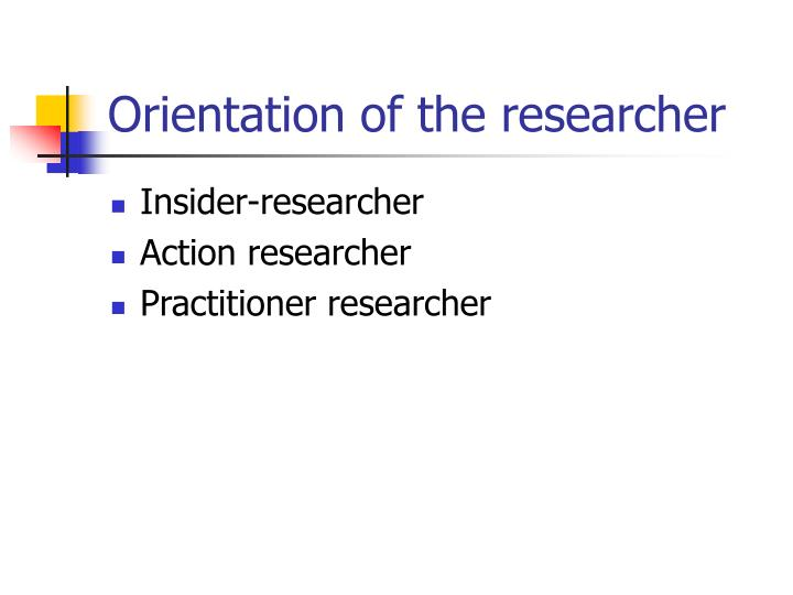 Orientation of the researcher