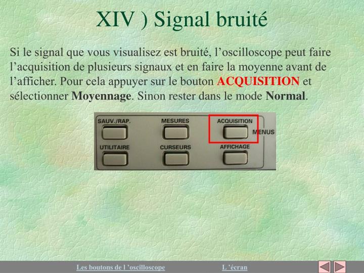 XIV ) Signal bruité