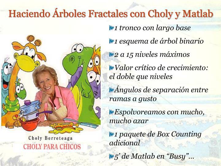Haciendo Árboles Fractales con Choly y Matlab