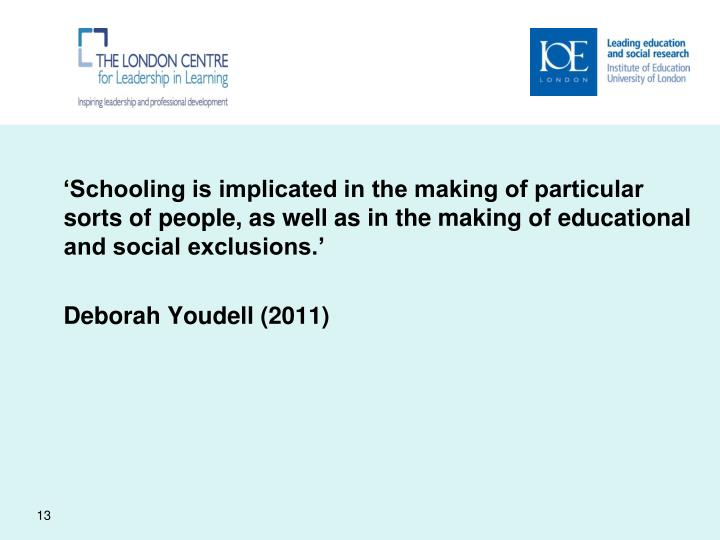 'Schooling is implicated in the making of particular sorts of people, as well as in the making of educational and social exclusions.'