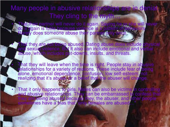 Many people in abusive relationships are in denial. They cling to the myth…