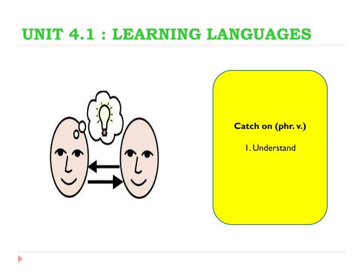 UNIT 4.1 : LEARNING LANGUAGES
