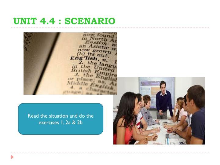 UNIT 4.4 : SCENARIO