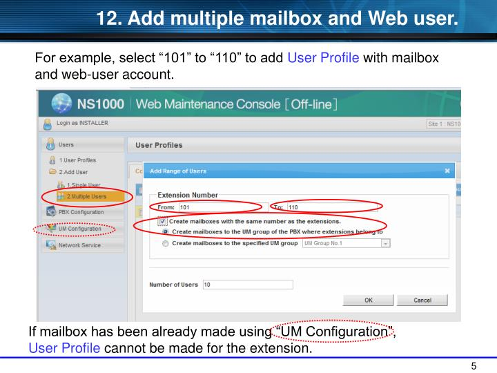 12. Add multiple mailbox and Web user.