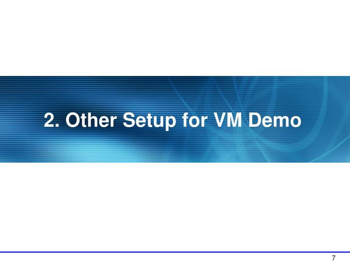 2. Other Setup for VM Demo