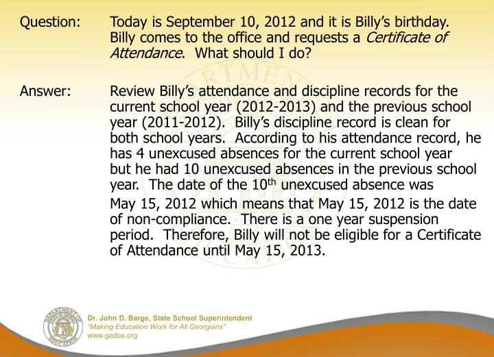 Question: Today is September 10, 2012 and it is Billy's birthday.  Billy comes to the office and requests a