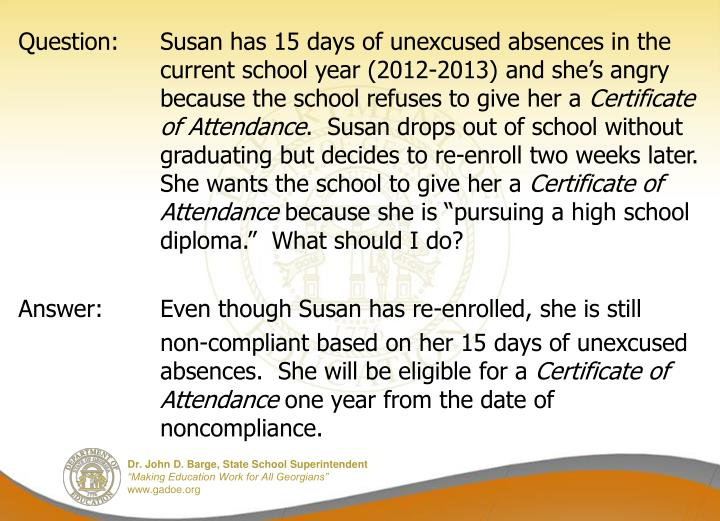 Question: Susan has 15 days of unexcused absences in the current school year (2012-2013) and she's angry because the school refuses to give her a